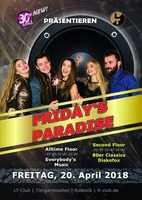 Friday's Paradise! am Freitag, 20.04.2018