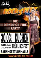 "ROCKSPITZ - ""Dirndl on fire"" Party in Kuchen am Samstag, 30.03.2019"